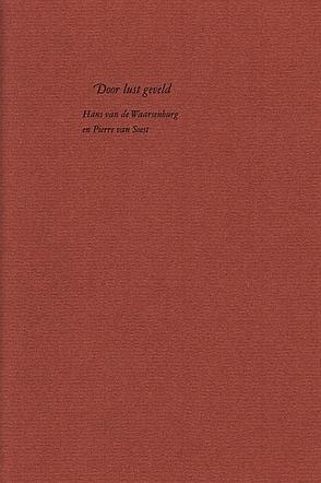 WAARSENBURG, HANS VAN DE - Door lust geveld. (Met een originele zeefdruk door Pierre van Soest).
