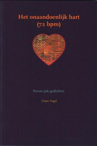 VOGEL, FRANS - Het onaandoenlijk hart (72 bpm). Nieuw pak gedichten.