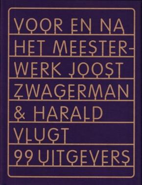 ZWAGERMAN, JOOST, EN HARALD VLUGT - Voor en na het meesterwerk. (Met een originele multiple door Harald Vlugt).