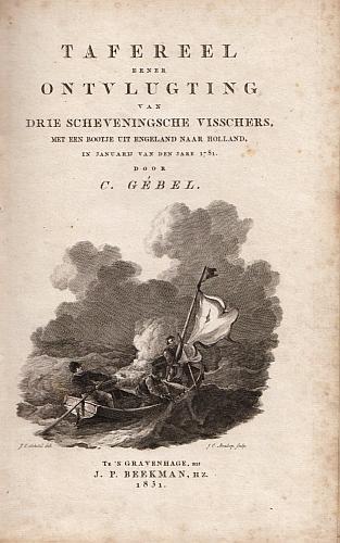 GÉBEL, C. - Tafereel eener ontvlugting van drie Scheveningsche visschers, met een bootje uit Engeland naar Holland, in Januarij van den jare 1781.