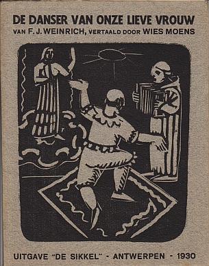 (MOENS, WIES). F.J. WEINRICH - De danser van Onze Lieve Vrouw. Een klein mirakelspel, naar het Duits van F.J. Weinrich door Wies Moens.
